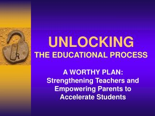 UNLOCKING THE EDUCATIONAL PROCESS