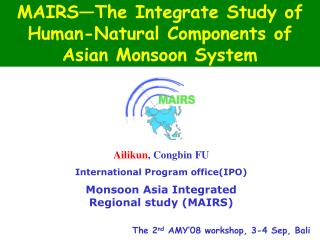 MAIRS—The Integrate Study of Human-Natural Components of Asian Monsoon System