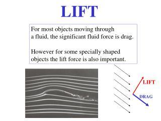 For most objects moving through a fluid, the significant fluid force is drag.