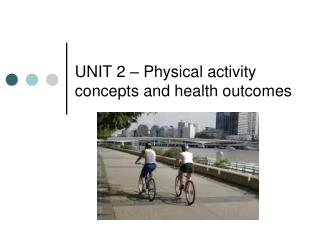 UNIT 2 – Physical activity concepts and health outcomes