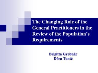 The Changing Role of the General Practitioners in the Review of the Population's Requirements