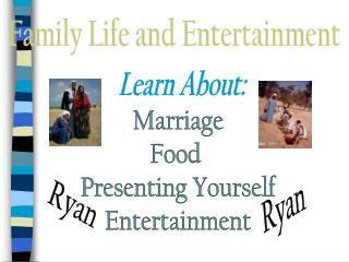 Family Life and Entertainment