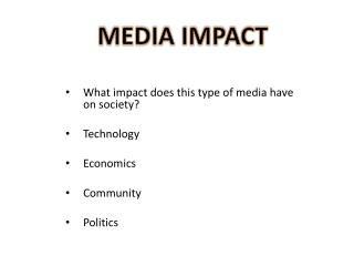 What impact does this type of media have on society? Technology Economics Community Politics