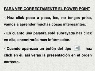 PARA VER CORRECTAMENTE EL POWER POINT
