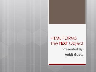 HTML FORMS The  TEXT  Object