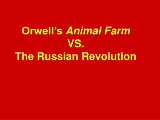 Orwell's  Animal Farm VS.  The Russian Revolution
