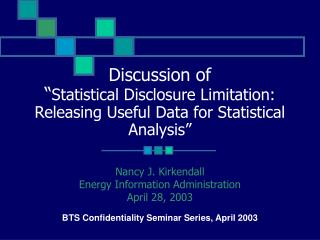 "Discussion of "" Statistical Disclosure Limitation: Releasing Useful Data for Statistical Analysis"""