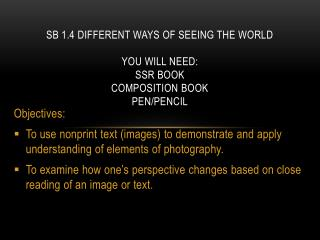 SB 1.4 Different Ways of Seeing the World You will need: SSR book Composition Book Pen/Pencil