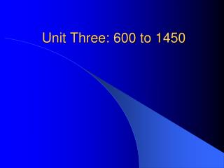 Unit Three: 600 to 1450