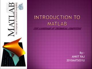 Introduction to Matlab The language of technical computing