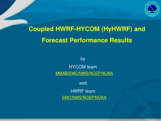 Coupled HWRF-HYCOM (HyHWRF) and Forecast Performance Results