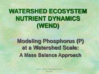 WATERSHED ECOSYSTEM NUTRIENT DYNAMICS (WEND)