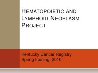 Hematopoietic and Lymphoid Neoplasm Project