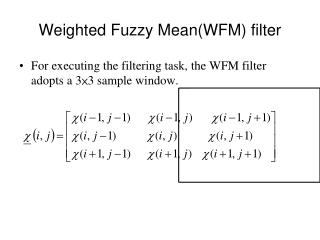 Weighted Fuzzy Mean(WFM) filter