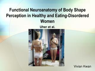 Functional Neuroanatomy of Body Shape  Perception in Healthy and Eating-Disordered Women