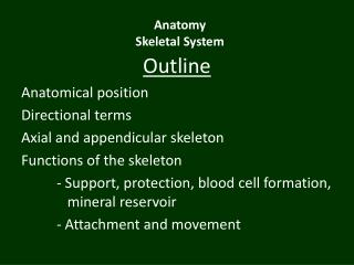 Outline Anatomical position Directional terms Axial and appendicular skeleton