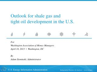 Outlook for shale gas and  tight oil development in the U.S.
