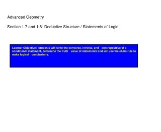Advanced Geometry Section 1.7 and 1.8- Deductive Structure / Statements of Logic