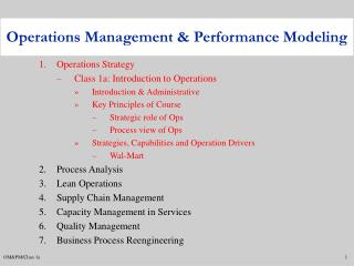 Operations Strategy Class 1a: Introduction to Operations Introduction & Administrative Key Principles of Course Stra