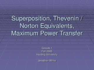 Superposition, Thevenin / Norton Equivalents, Maximum Power Transfer