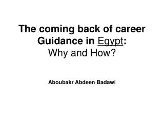 The coming back of career Guidance in  Egypt : Why and How?