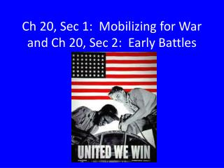 Ch 20, Sec 1:  Mobilizing for War and Ch 20, Sec 2:  Early Battles