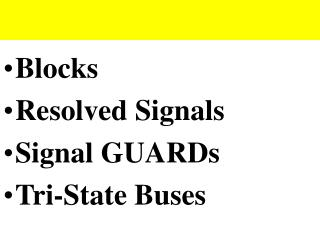 Blocks Resolved Signals Signal GUARDs Tri-State Buses