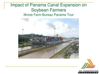 Impact of Panama Canal Expansion on Soybean Farmers Illinois Farm Bureau Panama Tour