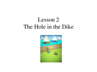 Lesson 2 The Hole in the Dike
