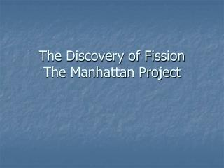 The Discovery of Fission The Manhattan Project