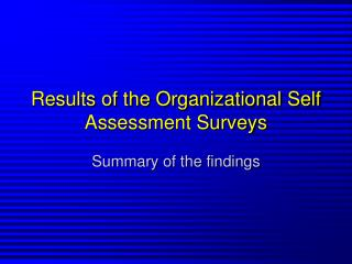 Results of the Organizational Self Assessment Surveys