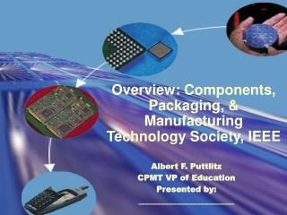 Overview: Components, Packaging, & Manufacturing Technology Society, IEEE