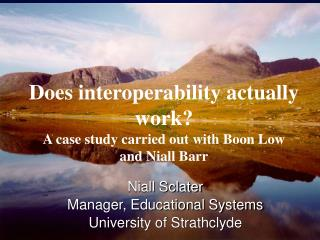 Does interoperability actually work? A case study carried out with Boon Low and Niall Barr