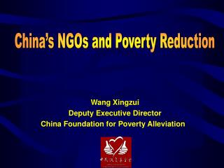 Wang Xingzui    Deputy Executive Director  China Foundation for Poverty Alleviation