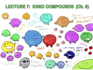 LECTURE 7:  IONIC COMPOUNDS  (Ch. 6)