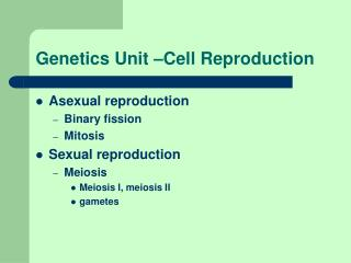Genetics Unit –Cell Reproduction