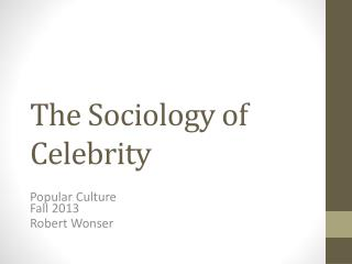 The Sociology of Celebrity