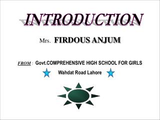 Mrs.   FIRDOUS ANJUM FROM  :   Govt.COMPREHENSIVE HIGH SCHOOL FOR GIRLS Wahdat Road Lahore