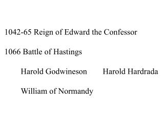 1042-65 Reign of Edward the Confessor 1066 Battle of Hastings 	Harold Godwineson	Harold Hardrada
