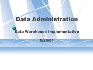 Data Administration Data Warehouse Implementation 9/25/01