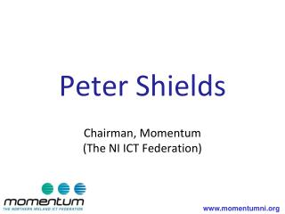 Peter Shields Chairman, Momentum (The NI ICT Federation)