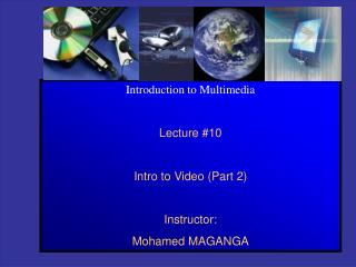 Introduction to Multimedia Lecture #10 Intro to Video (Part 2) Instructor: Mohamed MAGANGA