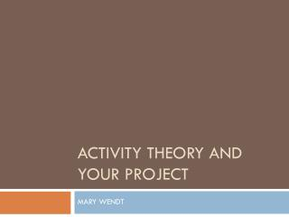ACTIVITY THEORY AND YOUR PROJECT