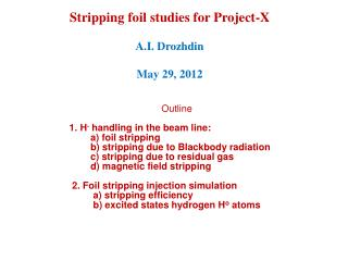 Stripping foil studies for Project-X A.I. Drozhdin May 29, 2012