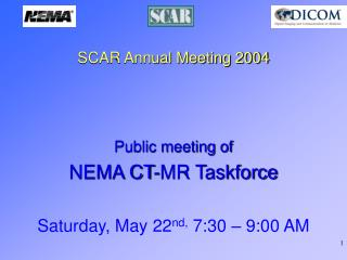 SCAR Annual Meeting 2004 Public meeting of  NEMA CT-MR Taskforce