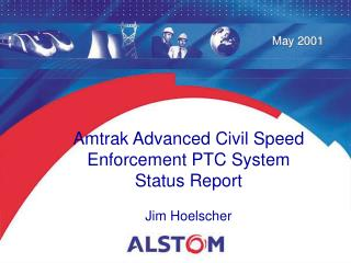 Amtrak Advanced Civil Speed Enforcement PTC System Status Report Jim Hoelscher