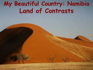 My Beautiful Country: Namibia Land of Contrasts