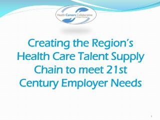 Creating the Region's Health Care Talent Supply Chain to meet 21st Century Employer Needs