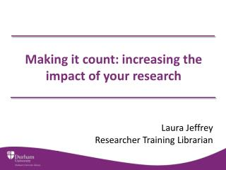 Making it count: increasing the impact of your research