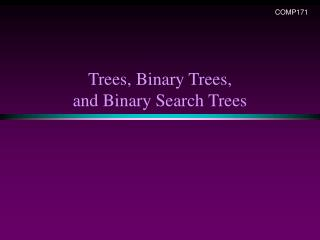 Trees, Binary Trees, and Binary Search Trees